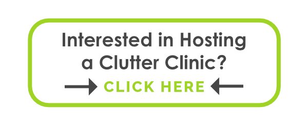 Interested in Hosting a Clutter Clinic? Click Here